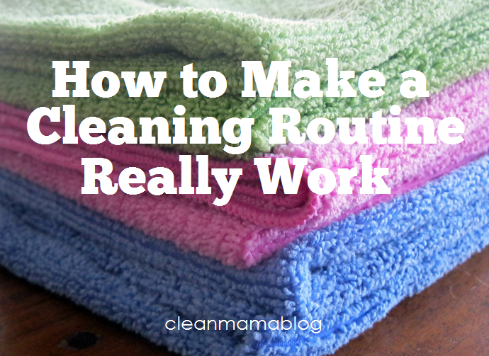 How to Make a Cleaning Routine Work - Clean Mama