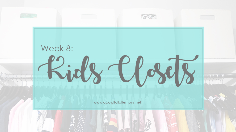 2019 Home Organization Challenge Week 8: Kids Closets